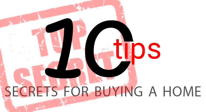 10 Tips: Secrets for Buying a Home